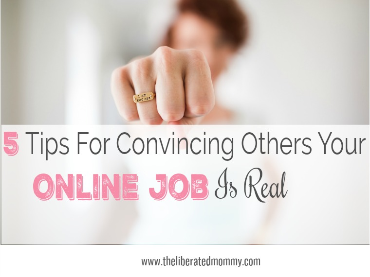 5 tips for convincing others your online job is real