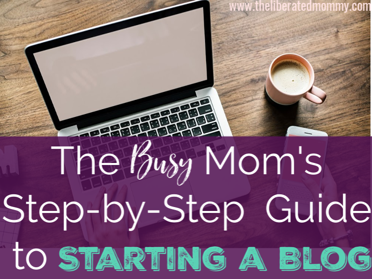 Step by step guide to starting a blog for busy moms that don't have time to search all over the internet to get started.