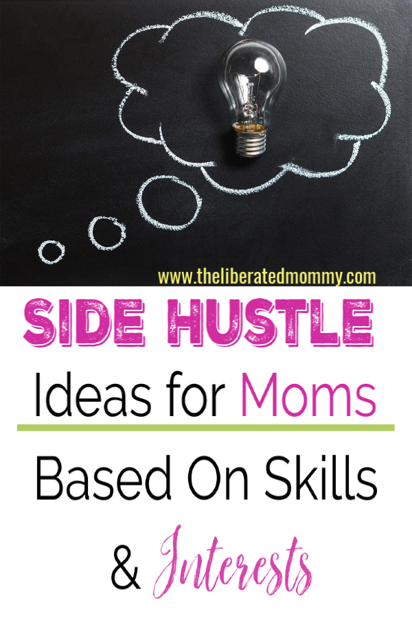 Side hustle ideas for moms based on skills and interests so you will grow a business you love.