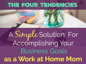 the four tendencies a simple solution for accomplishing your business goals as a work at home mom