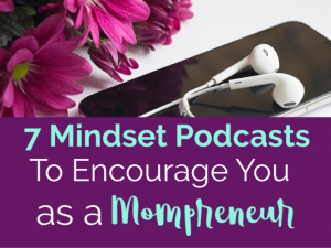 7 mindset podcasts to encourage you as a mompreneur
