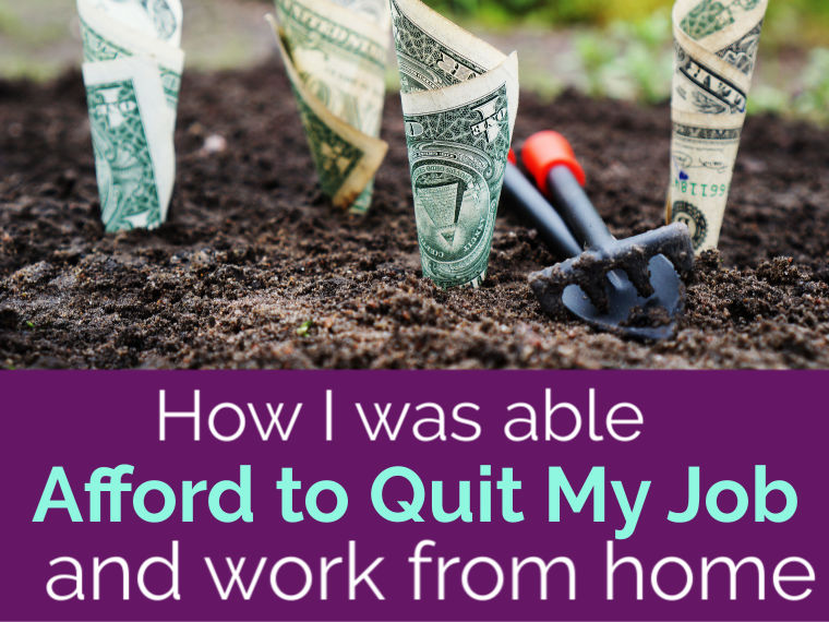 How I was able to afford to quit my 9-5 job and become a work at home mom