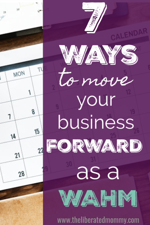 Move your business forward as a work at home mom with these 7 strategies.